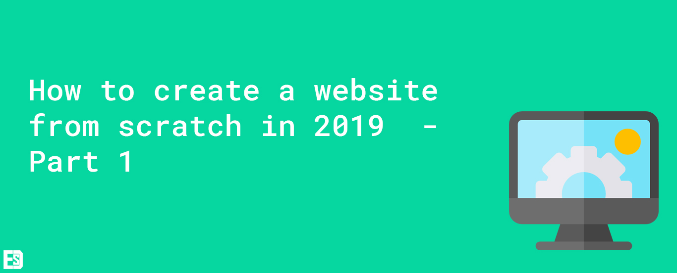 Easy Software Developer - How to create a website from scratch in 2019 - Part 1
